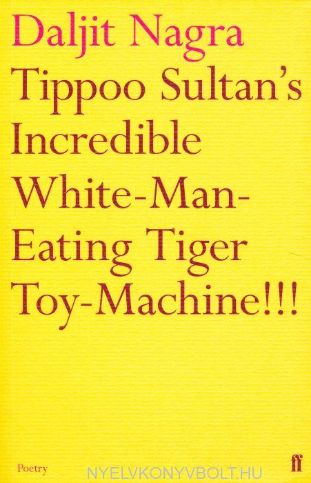 Daljit Nagra: Tippoo Sultan's Incredible White-Man-Eating Tiger Toy-Machine!!!