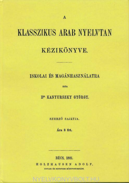 A Klasszikus Arab Nyelvtan Kézikönyve Iskolai és Magánhasználatra