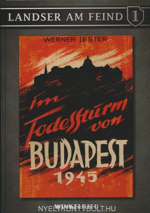 Werner Jester: Im Todessturm von Budapest 1945