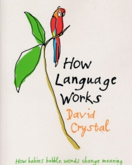 David Crystal: How Language Works: How Babies Babble, Words Change Meaning, and Languages Live or Die