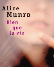 Alice Munro: Rien que la vie