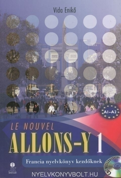 Le Nouvel Allons-y 1 Tankönyv + Audio CD - Francia nyelvkönyv kezdőknek
