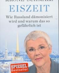Gabriele Krone-Schmalz: Eiszeit: Wie Russland dämonisiert wird und warum das so gefährlich ist
