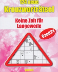 124 neue Kreutzwortratsel - Band 21: Keine Zeit für Langeweile