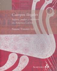 Cuerpos ilegales. Sujeto, poder y escritura en América Latina