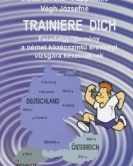 Trainiere dich Feladatgyűjtemény a német középszintű érettségi vizsgára készülőknek