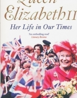 Sarah Bradford: Queen Elizabeth II: Her Life in Our Times