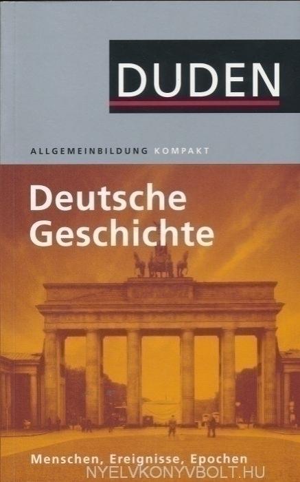 Duden Allgemeinbildung Kompakt - Deutsche Geschichte: Menschen, Ereignisse, Epochen - 2. Aktualisierte Auflage