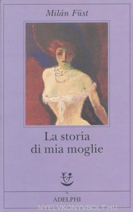 Füst Milán: La storia di mia moglie (A feleségem története olasz nyelven)
