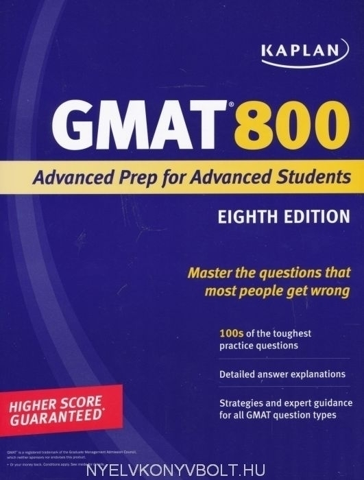 Kaplan GMAT 800 - Advanced Prep for Advanced Students 8th Edition