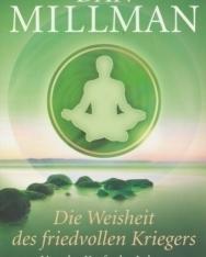 Dan Millman: Die Weisheit des friedvollen Kriegers: Von der Kraft, das Leben zum Positiven zu verändern