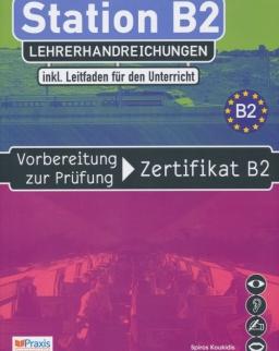 Station B2 - Vorbereitung zur Prüfung Zertifikat B2 -  Lehrerhandreichungen
