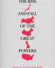 Paul Kennedy: The Rise and Fall of the Great Powers - Economic Change and Military Conflict from 1500-2000
