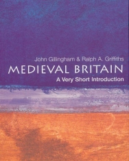 John Gillingham and Ralph A. Griffiths: Medieval Britain - A Very Short Introduction