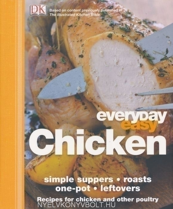 Everyday Easy Chicken - Recipes for Chicken and Other Poultry
