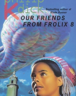 Philip K. Dick: Our Friends from Frolix 8