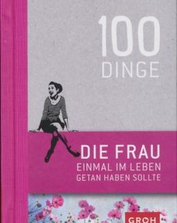 100 Dinge, die FRAU einmal im Leben getan haben sollte