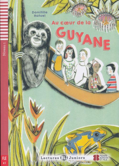 Au coeur de la Guyane - Livre avec CD Audio - ELI Lectures Juniors niveau 1 (A1)