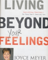 Joyce Meyer: Living Beyond Your Feelings: Controlling Emotions So They Don't Control You