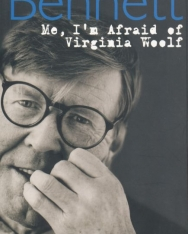 Alan Bennett: Me, I'm Afraid of Virginia Woolf