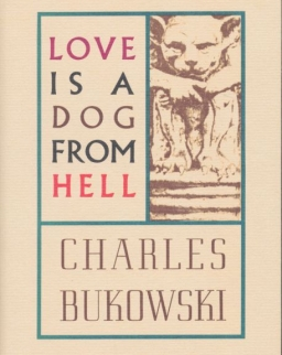 Charles Bukowski: Love is a Dog From Hell