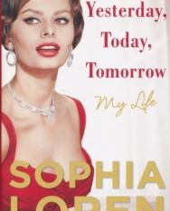 Sophia Loren: Yesterday, Today, Tomorrow: My Life