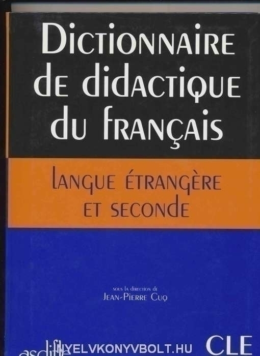 Dictionnaire de didactique du francais langue étrangere et secon