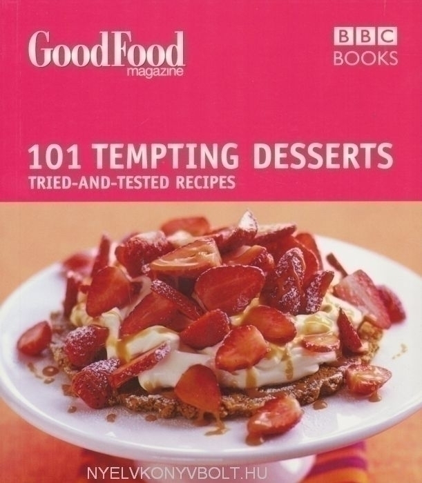 101 Tempting Desserts - Tried-and-Tested Recipes - Good Food