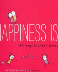 Happiness is . . . 500 Ways to Show I Love You