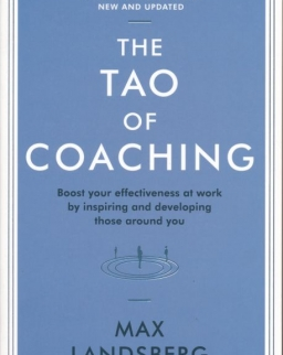 Max Landsberg: ao of Coaching: Boost Your Effectiveness at Work by Inspiring and Developing Those Around You