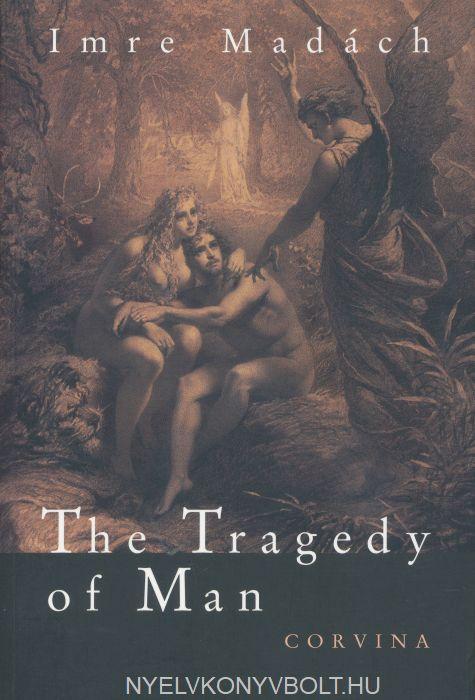 Madách Imre: The Tragedy of Man (Az ember tragédiája angol nyelven)