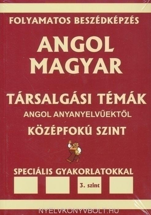 Angol-Magyar Társalgási Témák angol anyanyelvűektől Középfokú 3. Szint + MP3 CD