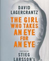 David Lagercrantz: The Girl Who Takes an Eye for an Eye: Continuing Stieg Larsson's Millennium Series