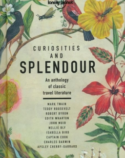 Lonely Planet - Curiosities and Splendour: An anthology of classic travel literature