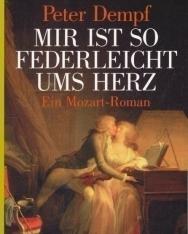 Peter Dempf: Mir ist so federleicht ums Herz: Ein Mozart-Roman