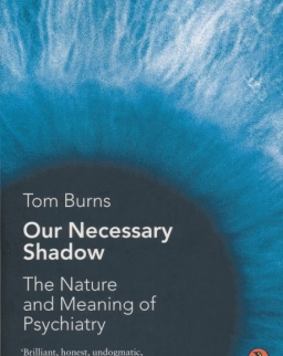 Tom Burns: Our Necessary Shadow: The Nature and Meaning of Psychiatry