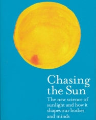 Linda Geddes: Chasing the Sun: The New Science of Sunlight and How it Shapes Our Bodies and Minds