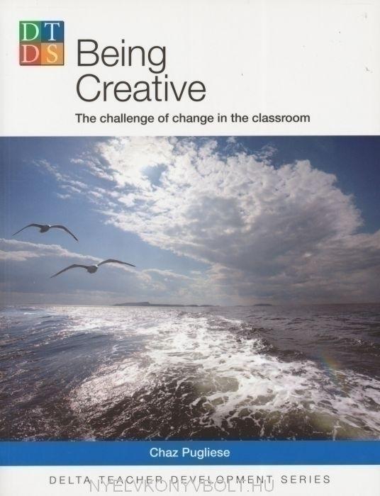 Being Creative - The challenge of change in the classroom - Delta Teacher Development Series