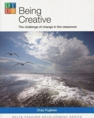 Being Creative - The challenge of change in the classroom - Delta Teacher Development Series