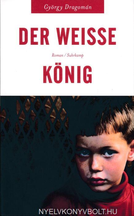 Dragomán György: Der Weisse König (A fehér király német nyelven)