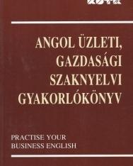 Angol üzleti, gazdasági szaknyelvi gyakorlókönyv - Practice Your Business English