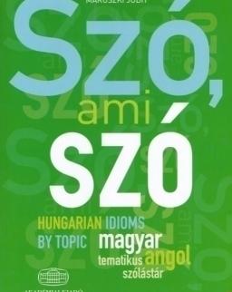 Szó, ami szó - Hungarian Idioms by Topic - magyar-angol tematikus szólástár