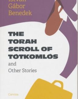 Benedek István Gábor: The Torah Scroll of Tótkomlós and Other Stories