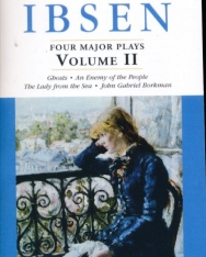 Henrik Ibsen: Four Major Plays, Vol. 2 - Ghosts/An Enemy of the People/The Lady from the Sea/John Gabriel Borkman