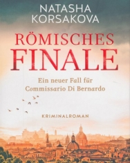 Natasha Korsakova: Römisches Finale: Ein neuer Fall für Commissario Di Bernardo