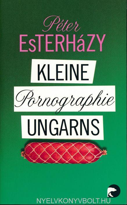 Esterházy Péter: Kleine Pornographie Ungarns (Kis Magyar Pornográfia német nyelven)