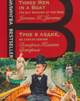 Jerome K. Jerome: Troe v lodke, ne schitaja sobaki | Three men in a boat (to say nothing of the dog) - Bilingva Bestseller orosz-angol kétnyelvű kiadás
