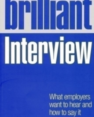 Brilliant Interview - What Employers Want to Hear and How to Say It