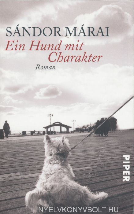 Márai Sándor: Ein Hund mit Charakter (Csutora német nyelven)