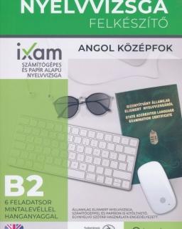 iXam Nyelvvizsga Felkészítő B2 - Angol Középfok - 6 Feladatsor mintalevéllel, hanganyaggal
